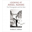 Looking at Ansel Adams - The Photographs and the Man