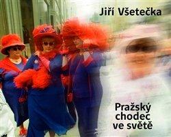 Jiří Všetečka - PRAŽSKÝ CHODEC VE SVĚTĚ