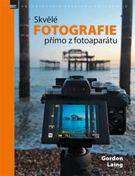 Výrobce neuveden SKVĚLÉ FOTOGRAFIE PŘÍMO Z FOTOAPARÁTU - Gordon Laing
