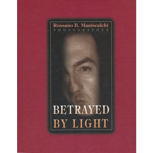 Rossano B.Maniscalchi - BETRAYED BY LIGHT