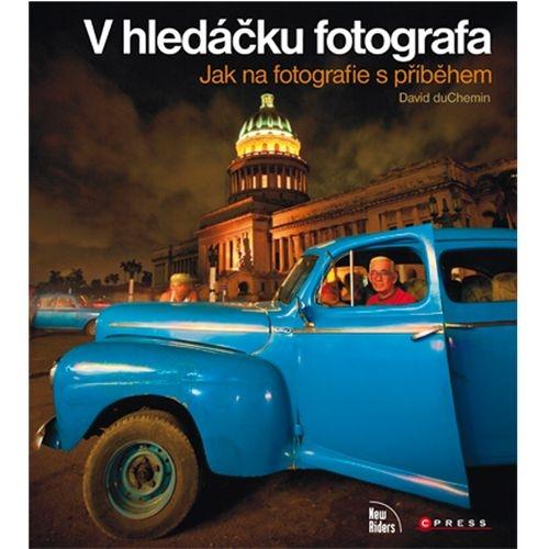 V HLEDÁČKU FOTOGRAFA - Jak na fotografie s příběhem