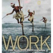 WORK - THE WORLD IN PHOTOGRAPHS