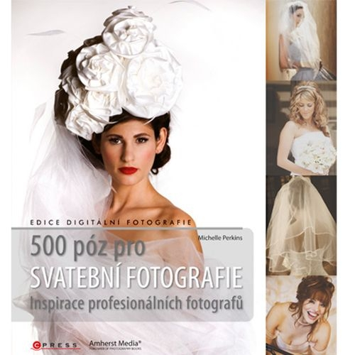 500 PÓZ PRO SVATEBNÍ FOTOGRAFIE - INSPIRACE PROFESIONÁLNÍCH FOTOGRAFŮ