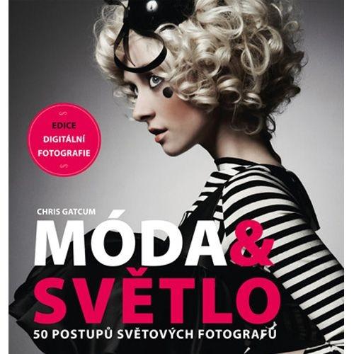 MÓDA A SVĚTLO - 50 postupů světových fotografů