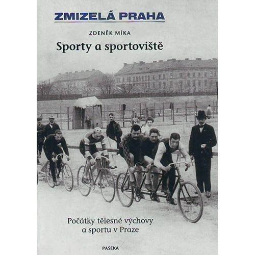 Zdeněk Míka - ZMIZELÁ PRAHA SPORTY A SPORTOVIŠTĚ